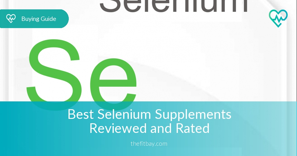 Best Selenium Supplements Reviewed in 2019 - TheFitBay